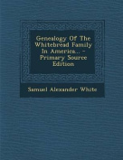 Genealogy of the Whitebread Family in America... - Primary Source Edition