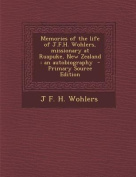 Memories of the Life of J.F.H. Wohlers, Missionary at Ruapuke, New Zealand