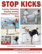 Stop Kicks: Jamming, Obstructing, Stopping, Impaling, Cutting and Preemptive Kicks from All Martial Arts