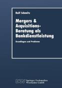 Mergers & Acquisitions-Beratung ALS Bankdienstleistung  : Grundlagen Und Probleme
