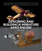 Designing and Building a Miniature Aero-Engine