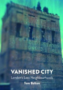Vanished City - London`s Lost Neighbourhoods
