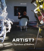 Artist? The Hypothesis of Bodiness. A New Approach to Understanding the Artist and Art