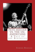 Pete Seeger vs. the Un-Americans