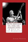 Pete Seeger vs. the Un-Americans