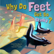 Why Do Feet Get So Stinky? [Board book]