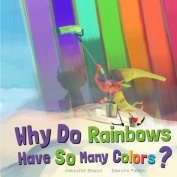 Why Do Rainbows Have So Many Colors? [Board book]