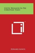 Celtic Religion in Pre Christian Times