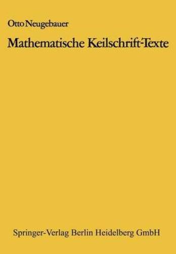 Mathematische Keilschrift-Texte: Mathematical Cuneiform Texts [GER] by Otto Neug