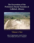 The Excavation of the Prehistoric Burial Tumulus at Lofkend, Albania