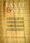 Taste & See  : Experiencing the Stories of Advent and Christmas