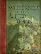 The Wilderness of the Upper Yukon