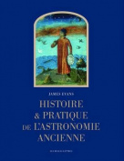 Histoire Et Pratique de L'Astronomie Ancienne  [FRE]