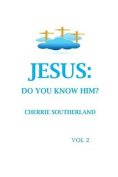 Jesus: Do You Know Him? Vol 2