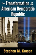 The Transformation of the American Democratic Republic