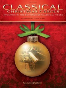 Classical Christmas Carols - 10 Carols in the Settings of Classical Pieces