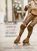 Roller Girls Love Bobby Knight
