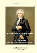 Maximilian Robespierre - Ein Lebensbild Nach Zum Teil Noch Unbenutzten Quellen [GER]