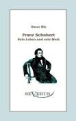Franz Schubert - Sein Leben Und Sein Werk [GER]