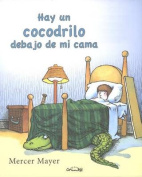 Hay un Cocodrilo Debajo de Mi Cama = There's an Alligator Under My Bed [Spanish]