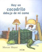 Hay un Cocodrilo Debajo de Mi Cama = There's an Alligator Under My Bed [Spanish]