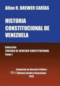 Historia Constitucional de Venezuela. Coleccion Tratado de Derecho Constitucional, Tomo I [Spanish]