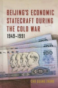 Beijing's Economic Statecraft During the Cold War, 1949-1991