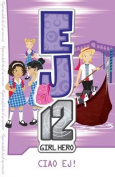 EJ12 Girl Hero: #18 Ciao, EJ!