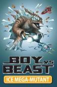 Ice Mega-Mutant (Boy Vs Beast)