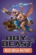 Mud Mega-Mutant (Boy Vs Beast)
