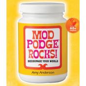 Sterling Publishing-Mod Podge Rocks!