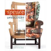 Storey Publishing-Spruce Upholstery And Design
