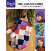 Taunton Press-Felted Scarves, Hats & Mittens