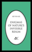 Enigmas of Nature's Invisible Realm