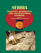 Serbia Insolvency (Bankruptcy) Laws and Regulations Handbook Volume 1 Strategic Information and Basic Laws