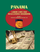 Panama Labor Laws and Regulations Handbook Volume 1 Strategic Information and Basic Law