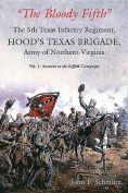 The Bloody Fifth the 5th Texas Infantry Regiment, Hood S Texas Brigade, Army of Northern Virginia