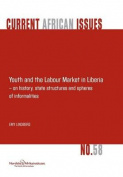 Youth and the Labour Market in Liberia - On History, State Structures and Spheres of Informaliteis