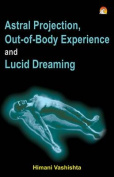 Astral Projection, Out-of-Body Experience and Lucid Dreaming