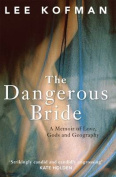 Dangerous Bride, the A Memoir of Love, Gods and Geography
