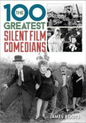100 Greatest Silent Film Comedians