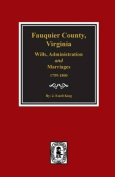 Fauquier County, Virginia Wills, Administration and Marriages, 1759-1800.