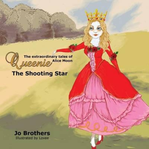 The Extraordinary Tales of Queenie Alice Moon - The Shooting Star by Jo Brothers