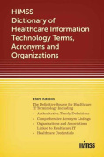 Himss Dictionary of Healthcare Information Technology Term, Acronyms and Organizations