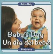 Baby's Day/Un Dia del Bebe (Active Baby) [Board book]