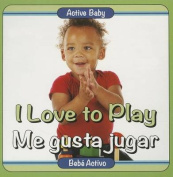 I Love to Play/Me Gusta Jugar (Active Baby) [Board book]