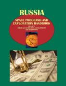 Russia Space Programs and Exploration Handbook Volume 1 Strategic Information, Developments and Regulations