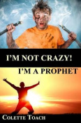 I'm Not Crazy - I'm a Prophet