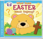 What Does Easter Mean Anyway? CD  [Audio]