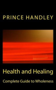 Health and Healing Complete Guide to Wholeness